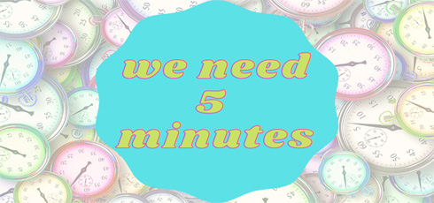 We Need Five Minutes